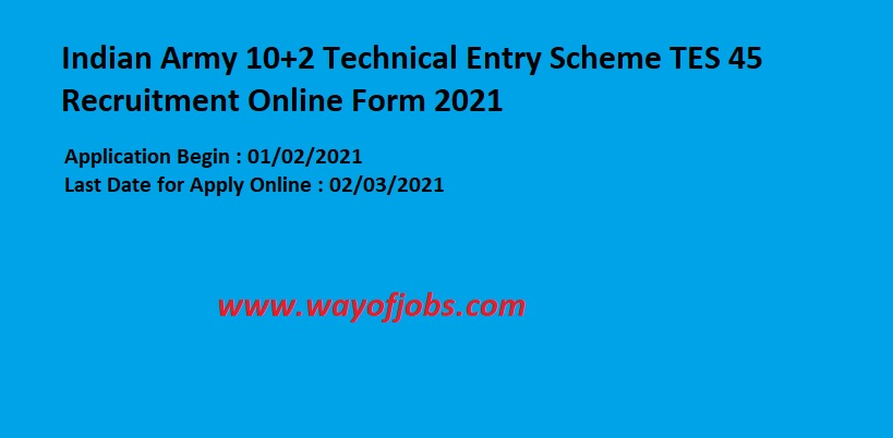 Indian Army 10+2 Technical Entry Scheme TES 45 Recruitment Online Form 2021